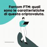 Come acquistare Fantom FTM, cosa è e quali sono le caratteristiche di questa criptovaluta.